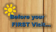 Before your  FIRST Visit...